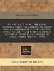 An Abstract of All the Penal Statutes Which Be General, in Force and VSE Wherein Is Conteyned the Effect of All Those Statutes Which Do Threaten to the Offender. by Fardinando Pulton. (1592) by Ferdinando Pulton (Paperback / softback, 2010)