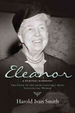 Eleanor: a Spiritual Biography : The Faith of the 20th Century's Most Influential Woman by Harold Ivan Smith (2017, Paperback)