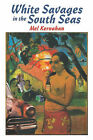 White Savages in the South Seas by Mel Kernahan (Paperback, 1995)