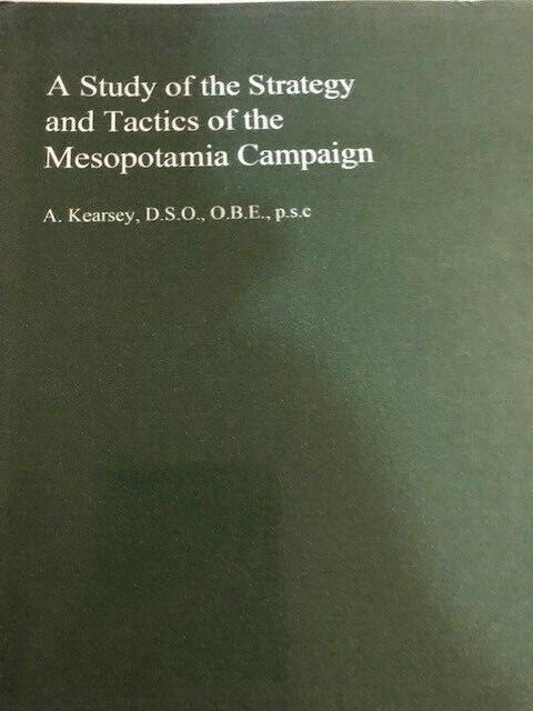 A STUDY OF THE STRATEGY AND TACTICS OF THE MESOPOTAMIA CAMPAIGN - REPRINT