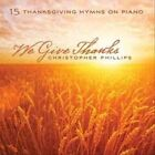 We Give Thanks 15 Thanksgiving Hymns 0792755594520 by Christopher Phillips CD