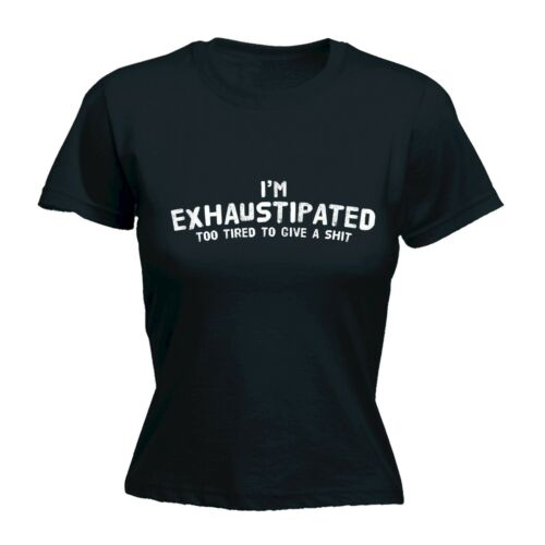 Womens Im Exhaustipated Too Tired To Give A Sh*t Funny FITTED T-SHIRT birthday