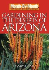Month by Month Gardening: Gardening in the Deserts of Arizona : What to Do Each Month to Have a Beautiful Garden All Year by Mary Irish (2008, Paperback)