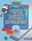 Super Hockey Infographics by Jeff Savage, Vic Kulihin (Hardback, 2015)