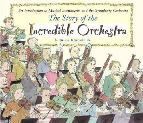 The Story of the Incredible Orchestra: An Introduction to Musical Instruments