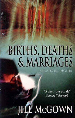 Births, Deaths and Marriages (A Lloyd and Hill mystery) By Jill McGown