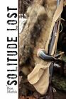Solitude Lost 9781450040921 by Ron Mathis Hardcover