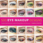 500 Eye Makeup Designs: Inspired and Inventive Looks for Mood and Occasion by Kendra Stanton (Paperback, 2014)