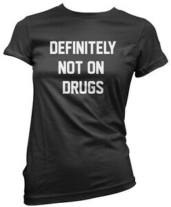 f6410891 Definitely Not on Drugs - Funny Party Rave Festival Club Womens T ...