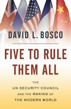 Five to Rule Them All : The UN Security Council and the Making of the Modern World by David L. Bosco (2009, Hardcover)