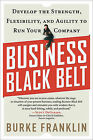 Business Black Belt: Develop the Strength, Flexibility, and Agility to Run Your Company by Burke Franklin (Paperback, 2011)