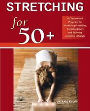 Stretching for 50+: A Customized Program for Increasing Flexibility, Avoiding In