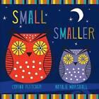 Small Smaller Smallest by Corina Fletcher (Board book, 2015)