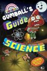 The Amazing World of Gumball: Gumball's Guide to Science by Kiel Phegley (2016, Hardcover)
