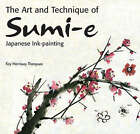 Art and Technique of Sumi-e Japanese Ink-painting by Kay Morrissey Thompson (Hardback, 2008)