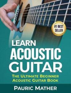 Guitarra Acústica aprender: el último libro de guitarra acústica para principiantes, libro en rústica..