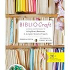 Bibliocraft: A Modern Crafter's Guide to Using Library Resources to Jumpstart Creative Projects by Jessica Pigza (Hardback, 2014)