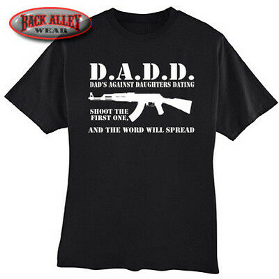 D.A.D.D. Dads Against Daughter Dating T-SHIRT AR-15 Shoot 1st One & Word Spreads