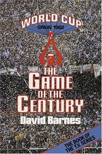 Game of the Century: World Cup, Spain, 1982,David Barnes