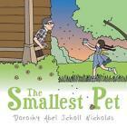 The Smallest Pet by Dorothy Abel Scholl Nicholas (Paperback / softback, 2014)