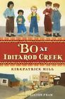Bo at Iditarod Creek 9780805093520 by Kirkpatrick Hill Hardback