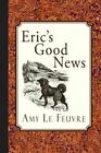 Eric's Good News by Amy Le Feuvre (Paperback / softback, 2013)