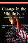 Change in the Middle East: Implications and U.S. Policies by Nova Science Publishers Inc (Hardback, 2013)