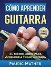 Cómo Aprender Guitarra : El Mejor Libro para Aprender a Tocar Guitarra by Pauric Mather (2016, Paperback)