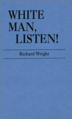 White Man, Listen! by Wright, Richard