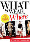 What To Wear, Where: The How-to Handbook for Any Style Situation by Katherine Power, Hillary Kerr (Paperback, 2011)
