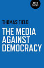The Media Against Democracy by Thomas Field (Paperback, 2015)