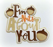 IM NUTS ABOUT YOU PREMADE PAPER PIECING TITLE 3D DIE CUT MYTB  KIRA
