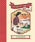 The Way We Used to Cook by June Holm (Hardback, 2013)