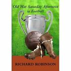 Old Hat Satuday Afternoon is Football by Richard Robinson (Paperback, 2015)