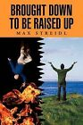 Brought Down to Be Raised Up by Max Streidl (Paperback / softback, 2011)