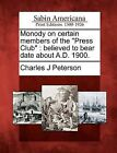 Monody on Certain Members of the  Press Club : Believed to Bear Date about A.D. 1900. by Charles J Peterson (Paperback / softback, 2012)