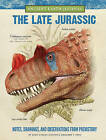 The Late Jurassic: Ancient Earth Journal: Notes, Drawings, and Observations from Prehistory by Juan Carlos Alonso, Gregory S. Paul (Hardback, 2016)