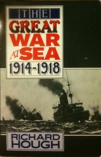 The Great War at Sea: 1914-18 (Oxford Paperbacks) By Richard Hough
