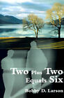 Two Plus Two Equals Six by Bobby D Larson (Paperback / softback, 2000)