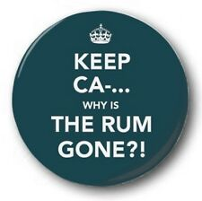 KEEP CALM & WHY IS THE RUM GONE? - 1 inch / 25mm Button Badge - Jack Sparrow