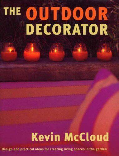 The Outdoor Decorator: How to Transform Your Garden, Patio or Balcony into a S,