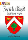 Collins Big Cat: How To Be a Knight: Band 09/Gold by Scoular Anderson (Paperback, 2012)