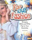 Far Out Fashion: Bringing 1960s and 1970s Flair to Your Wardrobe by Liz Sonneborn (Hardback, 2014)