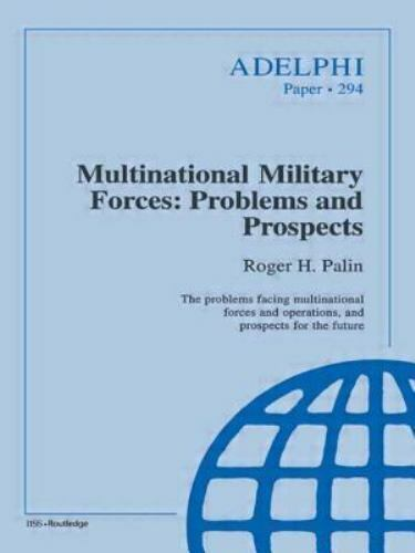 Adelphi: Multinational Military Forces : Problems and Prospects 294 by Roger...
