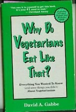 Why Do Vegetarians Eat Like That?: Everything You