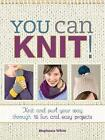 You Can Knit!: Knit and Purl Your Way Through 12 Fun and Easy Projects by Stephanie White (Paperback, 2015)