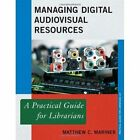 Managing Digital Audiovisual Resources: A Practical Guide for Librarians by Matthew C. Mariner (Paperback, 2014)