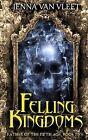 Felling Kingdoms by Jenna Van Vleet (Paperback / softback, 2015)