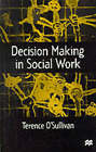 Decision-making in Social Work by Terence O'Sullivan (Paperback, 1999)