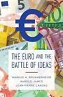 The Euro and the Battle of Ideas by Markus K. Brunnermeier, Jean-Pierre Landau, Dr. Harold James (Hardback, 2016)